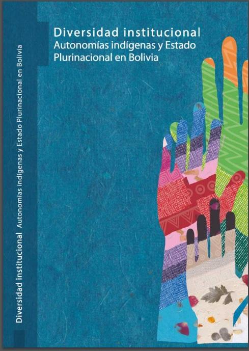 Diversidad institucional Autonomías indígenas y Estado Plurinacional en Bolivia